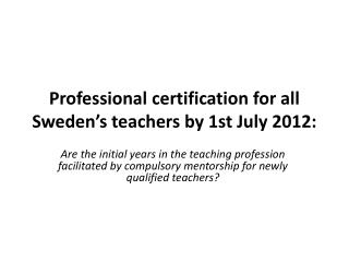 Professional  certification for all Sweden's teachers by 1st July 2012: