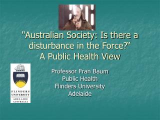 """Australian Society: Is there a disturbance in the Force?""  A Public Health View"