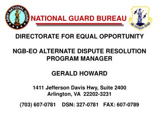 DIRECTORATE FOR EQUAL OPPORTUNITY NGB-EO ALTERNATE DISPUTE RESOLUTION PROGRAM MANAGER GERALD HOWARD 1411 Jefferson Davi