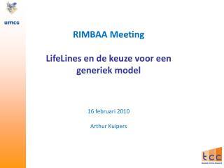 RIMBAA Meeting LifeLines en de keuze voor een generiek model 16 februari 2010 Arthur Kuipers
