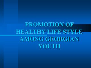 PROMOTION OF HEALTHY LIFE STYLE AMONG GEORGIAN YOUTH