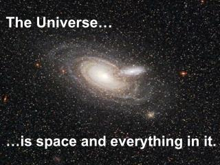The Universe…
