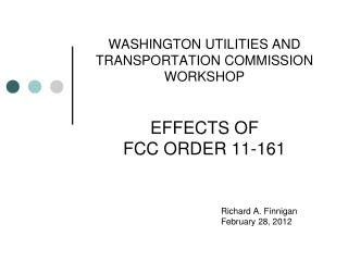 WASHINGTON UTILITIES AND TRANSPORTATION COMMISSION WORKSHOP    EFFECTS OF  FCC ORDER 11-161
