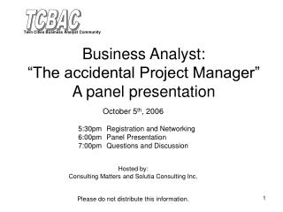 "Business Analyst:  ""The accidental Project Manager"" A panel presentation"