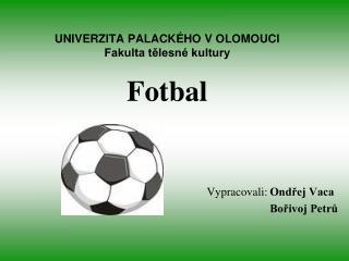 UNIVERZITA PALACKÉHO V OLOMOUCI Fakulta tělesné kultury Fotbal