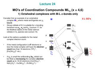 Lecture 24 MO's of Coordination Compounds ML x (x = 4,6) 1) Octahedral complexes with M-L s -bonds only