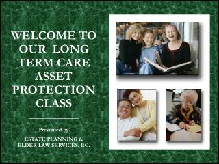 WELCOME TO OUR  LONG TERM CARE ASSET PROTECTION CLASS