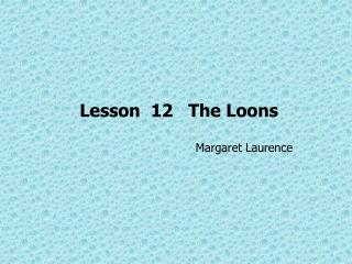 Lesson 12 The Loons Margaret Laurence