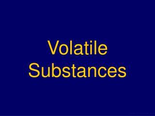 Volatile Substances