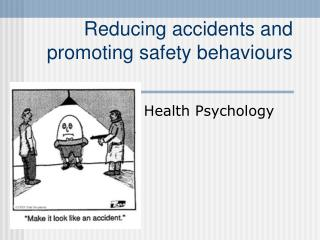 Reducing accidents and promoting safety behaviours