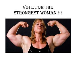 Vote for the  Strongest Woman !!!