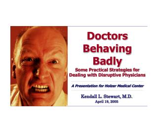 Doctors Behaving Badly Some Practical Strategies for Dealing with Disruptive Physicians A Presentation for Holzer Medica