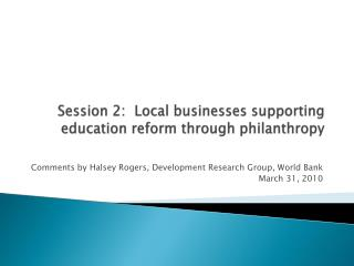 Session 2: Local businesses supporting education reform through philanthropy