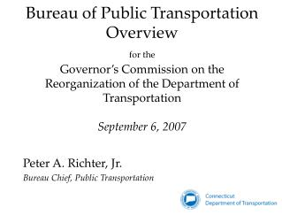 Peter A. Richter, Jr. Bureau Chief, Public Transportation