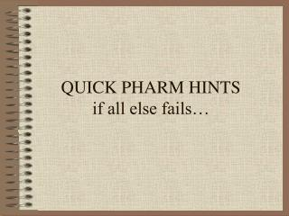 QUICK PHARM HINTS if all else fails…