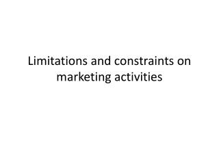 Limitations and constraints on marketing activities