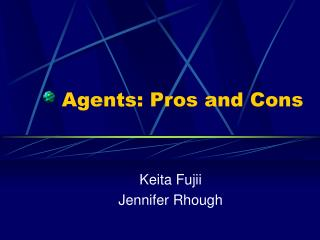 Agents: Pros and Cons