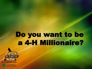 Do you want to be  a 4-H Millionaire