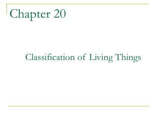 Chapter 20 Classification of Living Things