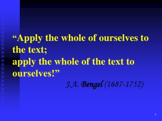 """"""" Apply the whole of ourselves to the text; apply the whole of the text to ourselves!"""""""