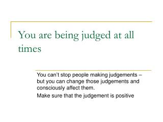 You are being judged at all times