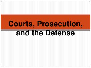 Courts, Prosecution, and the Defense