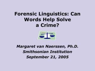 Forensic Linguistics: Can Words Help Solve  a Crime?
