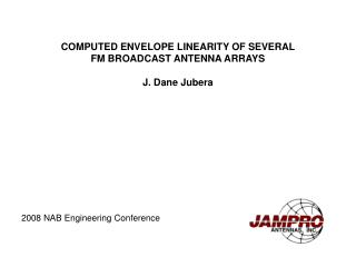 COMPUTED ENVELOPE LINEARITY OF SEVERAL FM BROADCAST ANTENNA ARRAYS J. Dane Jubera
