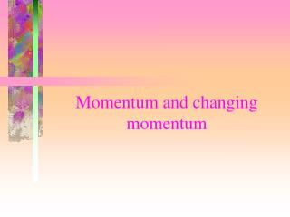 Momentum and changing momentum