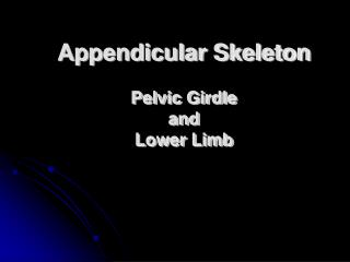 Appendicular Skeleton Pelvic Girdle  and  Lower Limb