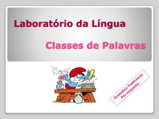 Laboratório da Língua Classes de Palavras