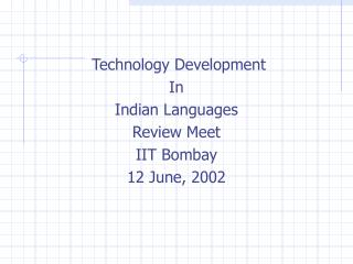 Technology Development In Indian Languages Review Meet IIT Bombay 12 June, 2002