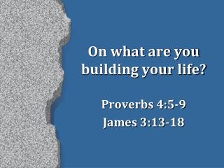 On what are you building your life?