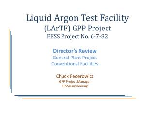 Liquid Argon Test Facility (LArTF) GPP Project  FESS Project No. 6-7-82