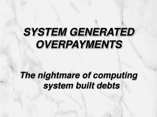 SYSTEM GENERATED OVERPAYMENTS