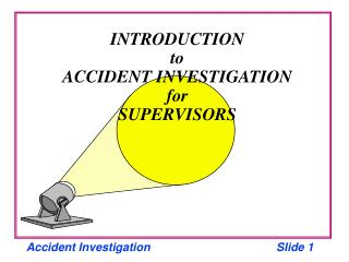 INTRODUCTION to ACCIDENT INVESTIGATION for SUPERVISORS