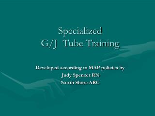 Specialized G/J  Tube Training