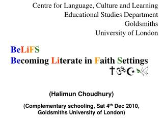 (Halimun Choudhury) (Complementary schooling, Sat 4 th  Dec 2010,  Goldsmiths University of London)
