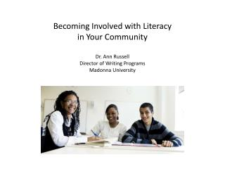 Becoming Involved with Literacy in Your Community Dr. Ann Russell Director of Writing Programs Madonna University