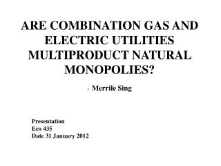 ARE COMBINATION GAS AND ELECTRIC UTILITIES MULTIPRODUCT NATURAL MONOPOLIES ? - Merrile Sing