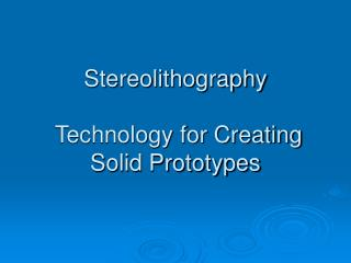 Stereolithography    Technology for Creating Solid Prototypes