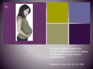 Diabetes during Pregnancy : Nutrition-related guidelines to reduce complications and post-partum considerations