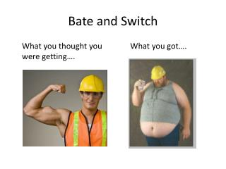Bate and Switch