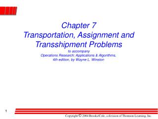 Chapter 7 Transportation, Assignment and Transshipment Problems  to accompany Operations Research: Applications & Algori