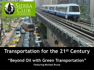 """Transportation for the 21 st Century """"Beyond Oil with Green Transportation"""" Featuring Michael Brune"""