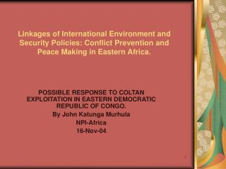 Linkages of International Environment and Security Policies: Conflict Prevention and Peace Making in Eastern Africa.