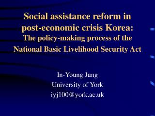Social assistance reform in post-economic crisis Korea: The policy-making process of the National Basic Livelihood Secu