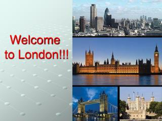 Welcome  to London!!!