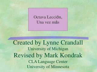Created by Lynne Crandall University of Michigan Revised by Mark Kondrak CLA Language Center University of Minnesota