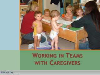 Working in Teams  with Caregivers